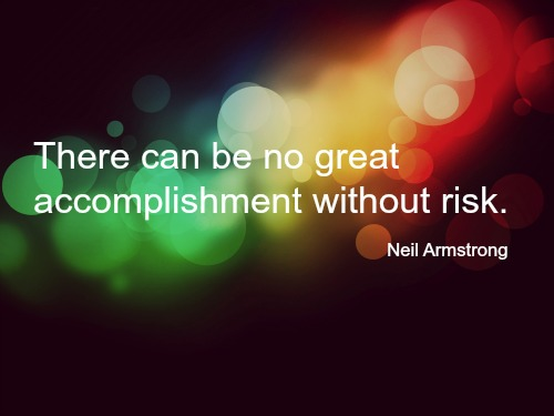There-can-be-no-great-accomplishment-without-risk-Copy.jpg